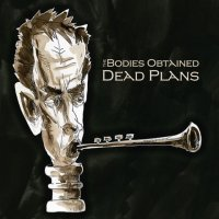 07/09/2010 : The Bodies Obtained - Dead Plans