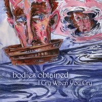 13/09/2010 : The Bodies Obtained - I Cry When You Cry