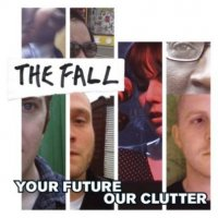 07/06/2010 : The Fall - Our future, your clutter