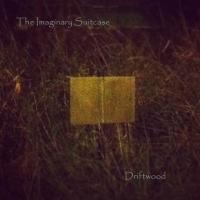 23/02/2014 : The Imaginary Suitcase - Driftwood