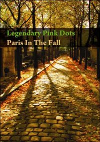 05/09/2011 : The Legendary Pink Dots - Paris in the Fall
