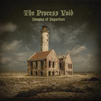 11/08/2017 : The Process Void - Dreams Of Departure