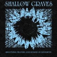 31/05/2017 : The Shallow Graves - Breathing Prayers And Echoes Of Goodbyes