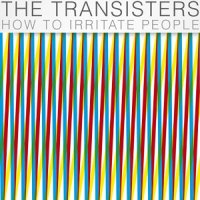 18/04/2011 : The Transisters - How to irritate people