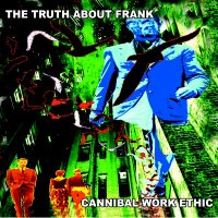 17/07/2011 : The Truth About Frank - Cannibal Work Ethic