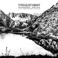 11/10/2018 : thisquietarmy - Unconquered: 2008-2018 (10th Anniversary Edition)