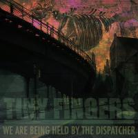 26/11/2016 : Tiny Fingers - We Are Being Held By The Dispatcher