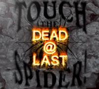 26/02/2013 : Touch The Spider! - Dead @ Last