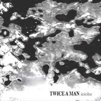 18/05/2010 : Twice A Man - Icicles