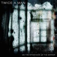 25/01/2021 : Twice A Man - On The Other Side Of The Mirror