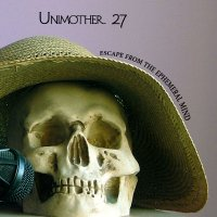 01/10/2008 : Unimother 27 - Escape From The Ephemeral Mind