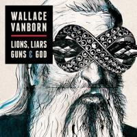 04/08/2012 : Wallace Vanborn - Lions, Liars, Guns & God